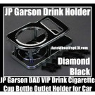 JP Garson DAD VIP Diamond Black Car Cup Soft Drink Cigarette Holder Bottle Junction Produce Luxury Grand